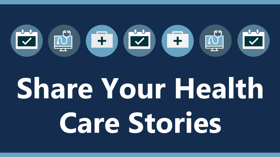 Share your Stories—Health Care & You